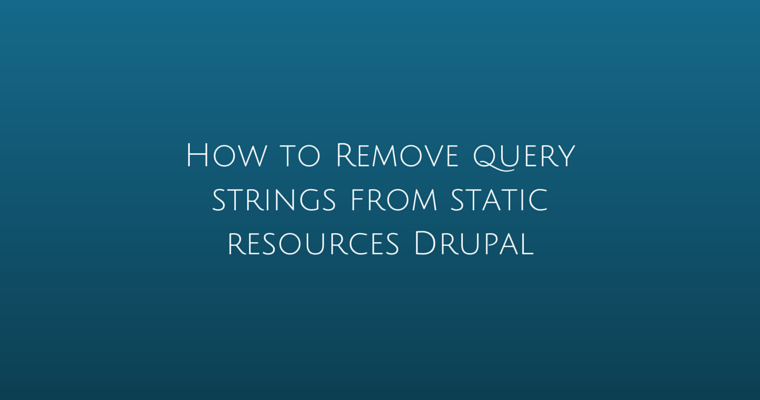 How to Remove query strings from static resources Drupal